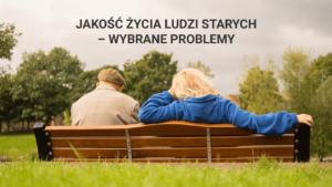 Jakość życia ludzi starszych - wybrane problemy