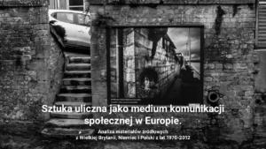 Sztuka uliczna jako medium komunikacji społecznej w Europie
